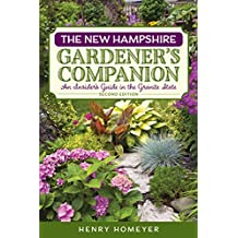 The New Hampshire Gardener's Companion: An Insider's Guide to Gardening in the Granite State (Gardening Series)