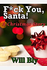 F*ck You, Santa!: A Christmas Story Kindle Edition