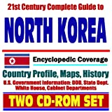 21st Century Complete Guide to North Korea - Encyclopedic Coverage, Country Profile, History, DOD, State Dept., White House, CIA Factbook (Two CD-ROM Set)