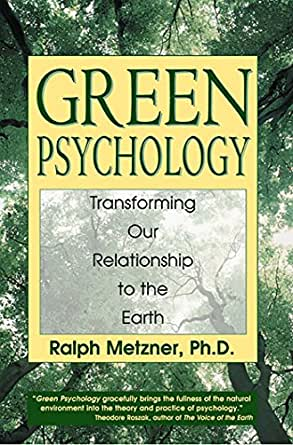 Green Psychology: Transforming Our Relationship to the Earth ...