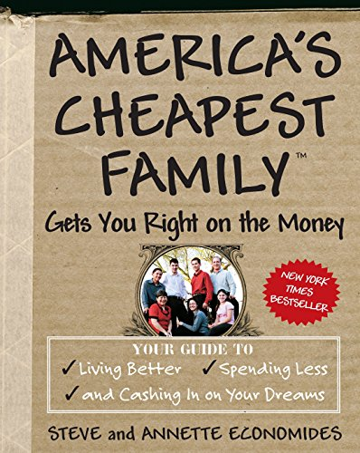 (America's Cheapest Family Gets You Right on the Money: Your Guide to Living Better, Spending Less, and Cashing in on Your Dreams)