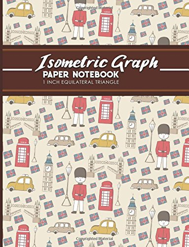"""Isometric Graph Paper Notebook: 1 Inch Equilateral Triangle: Isometric Drawing Pad, Isometric Grid Pad, Isometric Paper, Cute London Cover, 8.5"""" x 11"""", 100 pages (Volume 89) pdf epub"""