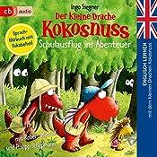 Schulausflug ins Abenteuer (Englisch lernen mit dem kleinen Drachen Kokosnuss 3): Sprach-Hörbuch mit Vokabelteil | Ingo Siegner