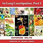 So Long Constipation, Part 1 | Katarina Nolte