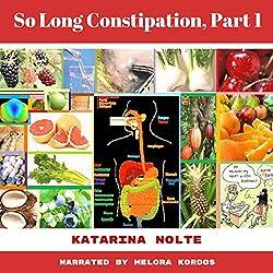 So Long Constipation, Part 1