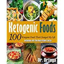 Ketogenic Foods: 100 Ketogenic Foods That Changed My Life (Includes All The Nutrition Facts)