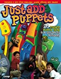 Just Add Puppets, Group Publishing, 0764423053