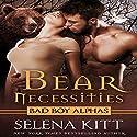 Bear Necessities (Bad Boy Alphas): A Post-Apocalyptic Bear Shifter Romance Audiobook by Selena Kitt Narrated by E.V. Grove