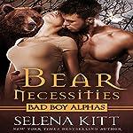 Bear Necessities (Bad Boy Alphas): A Post-Apocalyptic Bear Shifter Romance | Selena Kitt