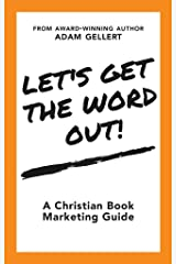 Let's Get The Word Out!: A Christian Book Marketing Guide Kindle Edition