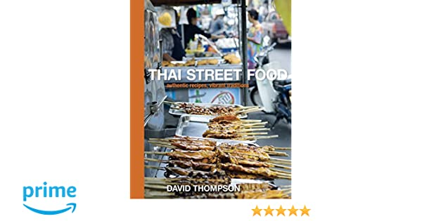 Thai Street Food: Authentic Recipes, Vibrant Traditions: Amazon.es: David Thompson: Libros en idiomas extranjeros