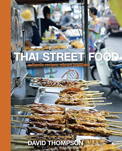 Thai Street Food: Authentic Recipes, Vibrant Traditions: A Cookbook (Best Thai Street Food)