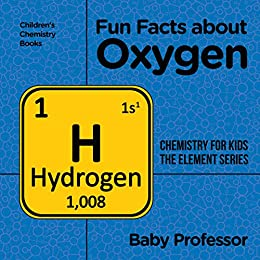Fun Facts about Oxygen : Chemistry for Kids The Element Series | Children's Chemistry Books