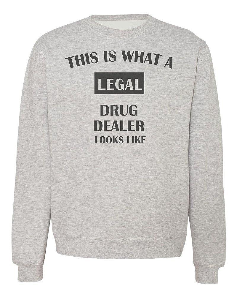 This is What A Legal Drug Dealer Looks Like Mens Womens Unisex Sweatshirt