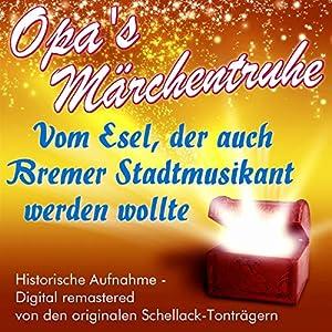 Vom Esel, der auch Bremer Stadtmusikant werden wollte (Opa's Märchentruhe) Hörbuch