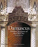 Damascus: The Hidden Treasures of the: Hidden Treasures of the Old City