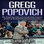 Gregg Popovich: The Inspiring Life and Leadership Lessons of One of Basketball's Greatest Coaches | Clayton Geoffreys