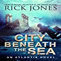City Beneath the Sea: The Quest for Atlantis, Book 1 Audiobook by Rick Jones Narrated by Jonathan Johns
