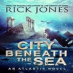 City Beneath the Sea: The Quest for Atlantis, Book 1   Rick Jones