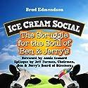 Ice Cream Social: The Struggle for the Soul of Ben & Jerry's Audiobook by Brad Edmondson, Annie Leonard (foreword), Jeff Furman (epilogue) Narrated by Brad Edmondson