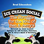 Ice Cream Social: The Struggle for the Soul of Ben & Jerry's | Annie Leonard (foreword),Jeff Furman (epilogue),Brad Edmondson