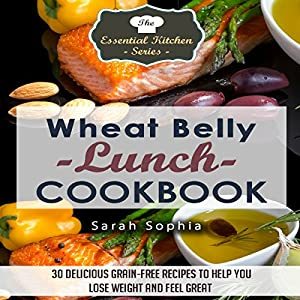 Wheat Belly Lunch Cookbook: 30 Delicious Grain-Free Recipes to Help You Lose Weight and Feel Great Audiobook