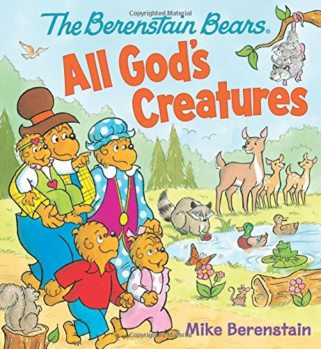 The Berenstain Bears: All God's Creatures