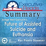 Note: This is a summary of The Future of Assisted Suicide and Euthanasia and not the original work.    Understand more about the philosophy and approach of our new Supreme Court Justice, Neil Gorsuch. In less than 45 minutes, learn, or recall, the...