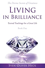 Living in Brilliance - Divine Secrets of Greatness: Eternal Teachings for a Great Life (Trilogy of Life) (Volume 1) Paperback