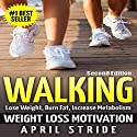 Walking: Weight Loss Motivation: Lose Weight, Burn Fat & Increase Metabolism, Second Edition Audiobook by April Stride Narrated by Gene Blake