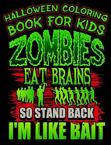 Halloween Coloring Book For Kids Zombies Eat Brains So Stand Back I'm Like Bait: Halloween Kids Coloring Book with Fantasy Style Line Art Drawings (Creepy Coloring Halloween Books) ()