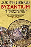 Byzantium: The Surprising Life of a Medieval Empire by Judith Herrin front cover