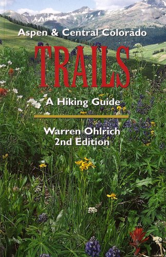 Aspen & Central Colorado Trails, A Hiking Guide
