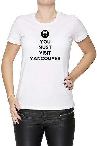 You Must Visit Vancouver Mujer Camiseta Cuello Redondo Blanco Manga Corta Todos Los Tamaños Women's ...