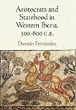 img - for Aristocrats and Statehood in Western Iberia, 300-600 C.E. (Empire and After) book / textbook / text book