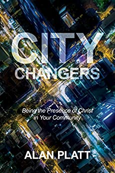 City Changers: Being the Presence of Christ in Your Community by [Platt, Alan]