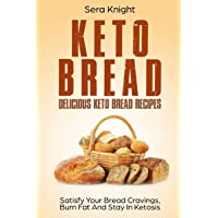Keto Bread: Delicious Keto Bread Recipes. Satisfy Your Bread Cravings, Burn Fat And Stay In Ketosis.: (low carb bread, weight loss, ketogenic, paleo, low carb keto snacks, bread baking)
