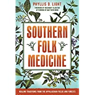 Southern Folk Medicine: Healing Traditions from the Appalachian Fields and Forests