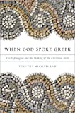 When God Spoke Greek : The Septuagint and the Making of the Christian Bible, Law, Timothy Michael, 0199781710