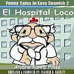 Funny Tales in Easy Spanish Volume 2: El Hospital Loco | Alvaro Parra Pinto