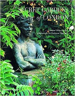 Secret Gardens Of London Caroline Clifton Mogg Marianne Majerus