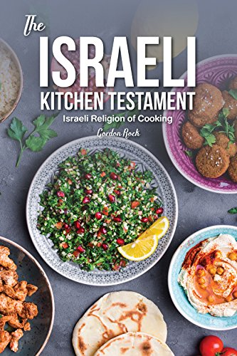 The Israeli Kitchen Testament: Israeli Religion of Cooking by Gordon Rock