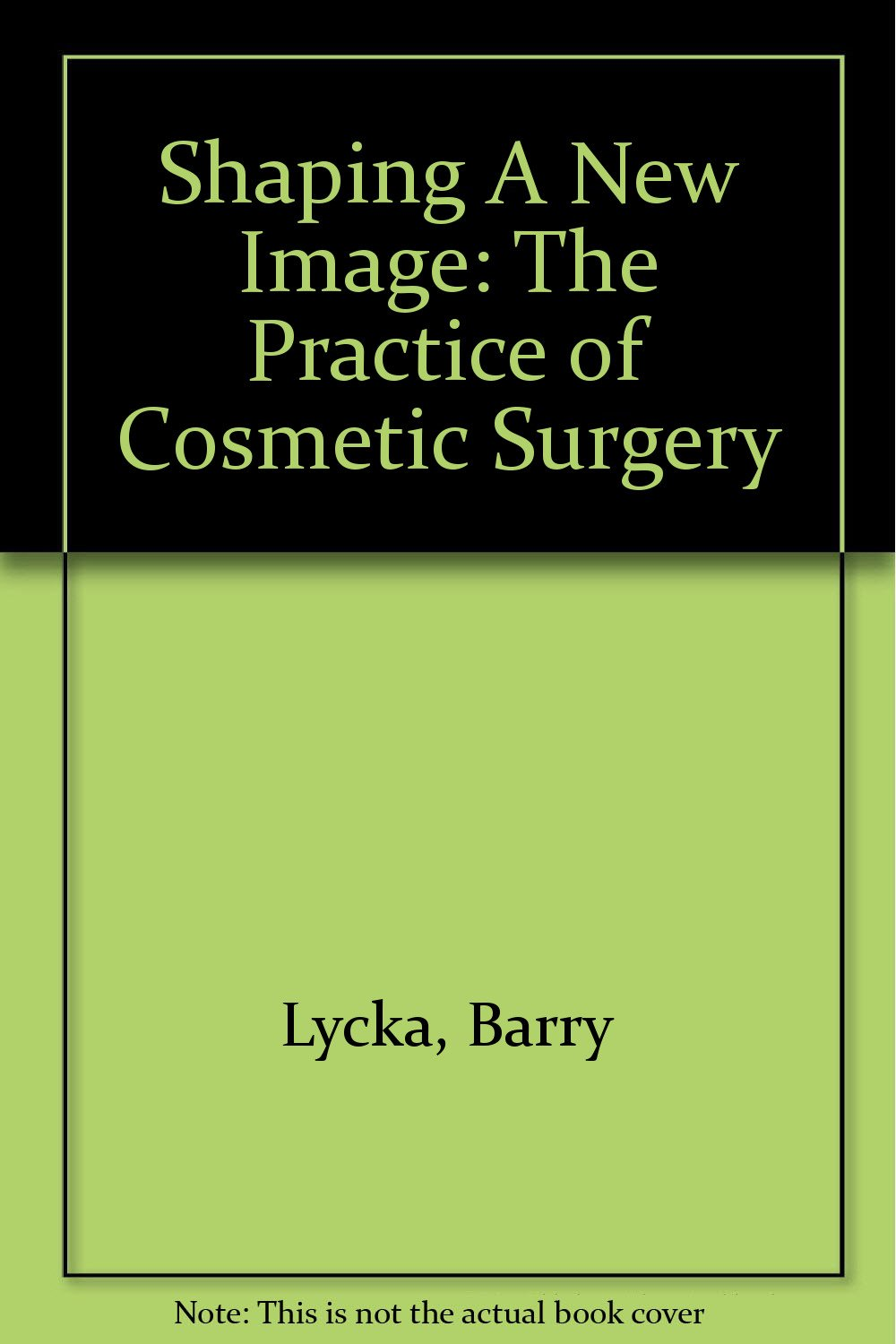Read Online Shaping A New Image: The Practice of Cosmetic Surgery ebook