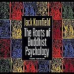 Roots of Buddhist Psychology | Jack Kornfield