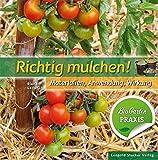 Richtig mulchen!: Materialien, Anwendung, Wirkung; Bio-Garten Praxis