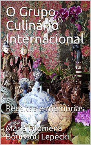 O Grupo Culinário Internacional: Receitas e memórias (Portuguese Edition) by Maria Filomena Bouissou Lepecki