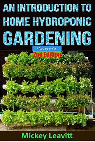Hydroponics: An Introduction To Home Hydroponic Gardening   2nd Edition ( Hydroponics, Aquaculture,