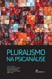 Pluralismo na psicanálise (Portuguese Edition)