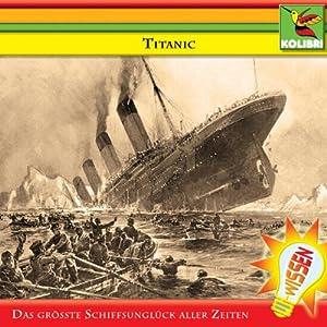 Titanic. Das größte Schiffsunglück aller Zeiten Hörbuch