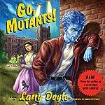 Go, Mutants!: A Novel | Larry Doyle